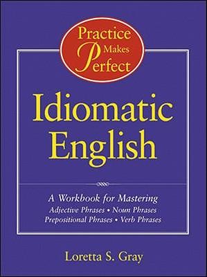 Practice Makes Perfect:Idiomatic English 1E Paper - Gray, Loretta S.