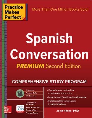 Practice Makes Perfect: Spanish Conversation, Premium Second Edition - Yates, Jean