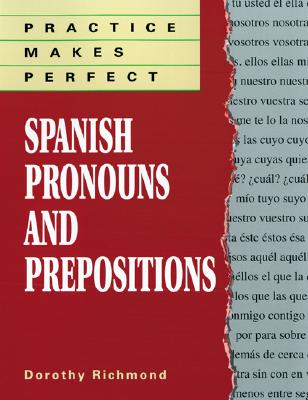 Practice Makes Perfect Spanish Pronouns And Prepositions - Richmond, Dorothy
