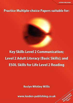 Practice Multiple-Choice Papers Suitable for: Key Skills Level 2 Communication; Level 2 Adult Literacy (Basic Skills); And ESOL Skills for Life Level - Whitley Willis, Roslyn