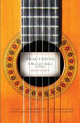 Practicing: A Musician's Return to Music - Kurtz, Glenn