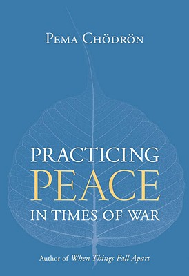Practicing Peace in Times of War: A Buddhist Perspective - Chodron, Pema, and Boucher, Sandy (Editor)