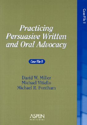 Practicing Persuasive Written and Oral Advocacy: Case File II - Miller, David W, and Vitiello, Michael, and Fontham, Michael R