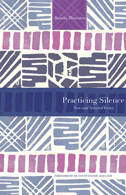 Practicing Silence: New and Selected Verses - Thurston, Bonnie, and Steindl-Rast, David, O.S.B.