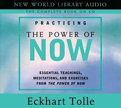 Practicing the Power of Now: Essentials Teachings, Meditations, and Exercises from the Power of Now - Tolle, Eckhart (Read by)