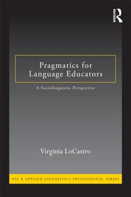 Pragmatics for Language Educators: A Sociolinguistic Perspective - Locastro, Virginia