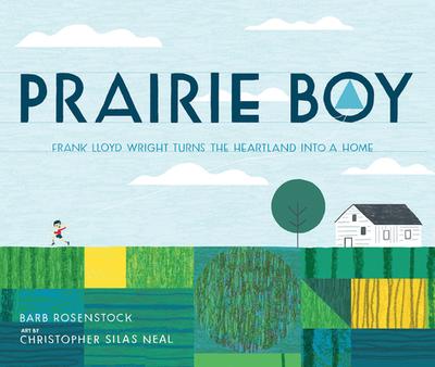 Prairie Boy: Frank Lloyd Wright Turns the Heartland Into a Home - Rosenstock, Barb