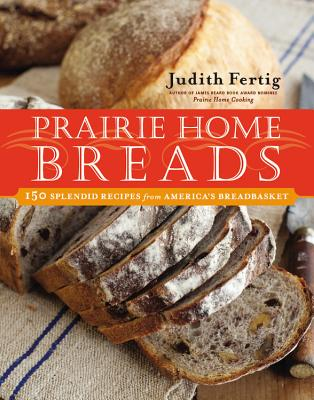 Prairie Home Breads: 150 Splendid Recipes from America's Breadbasket - Fertig, Judith