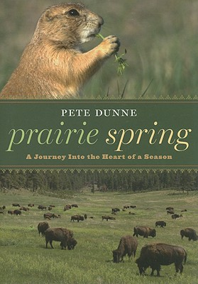 Prairie Spring: A Journey Into the Heart of a Season - Dunne, Pete