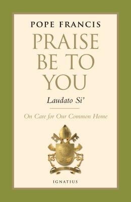 Praise Be to You - Laudato Si': On Care for Our Common Home - Pope Francis, and Francis