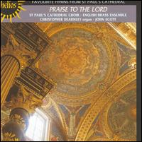 Praise to the Lord: Hymns Fron St. Paul's - Christopher Dearnley (organ); English Brass Ensemble; St. Paul's Cathedral Choir, London (choir, chorus); John Scott (conductor)