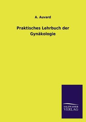 Praktisches Lehrbuch Der Gynakologie - Auvard, A