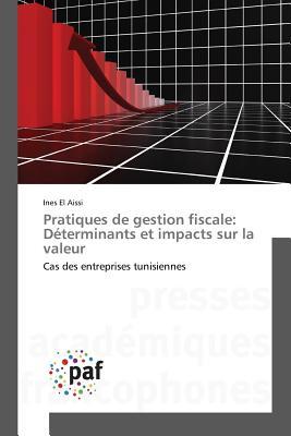 Pratiques de Gestion Fiscale: D?terminants Et Impacts Sur La Valeur - Aissi-I