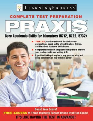 Praxis: Core Academic Skills for Educators: (5712, 5722, 5732) - LearningExpress LLC