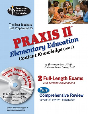 Praxis II Elementary Ed Content Knowledge 0014 W/CD (Rea) - Grey, Shannon, PhD, and Price Davis, Anita, Ed.D.