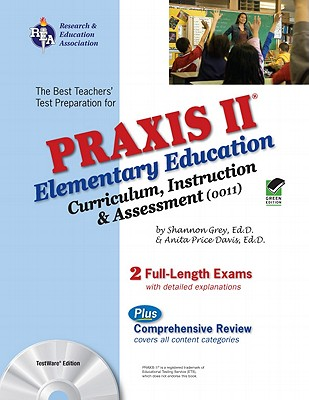 Praxis II Elementary Education: Curriculum, Instruction, and Assessment (0011) - Grey, Shannon, Ed.D, and Price Davis, Anita, Dr.