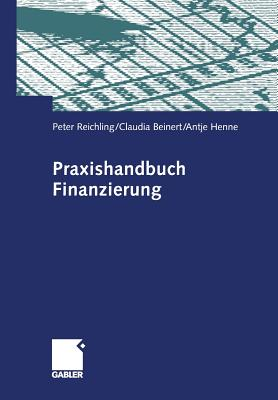 Praxishandbuch Finanzierung - Reichling, Peter, and Beinert, Claudia, and Henne, Antje