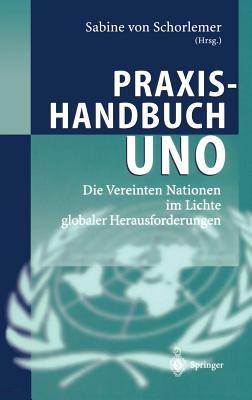Praxishandbuch Uno: Die Vereinten Nationen Im Lichte Globaler Herausforderungen - Schorlemer, Sabine Von (Editor)