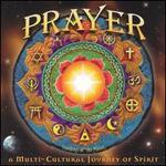 Prayer: A Multi Cultural Journey of Spirit