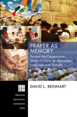 Prayer as Memory: Toward the Comparative Study of Prayer as Apocalyptic Language and Thought - Reinhart, David L