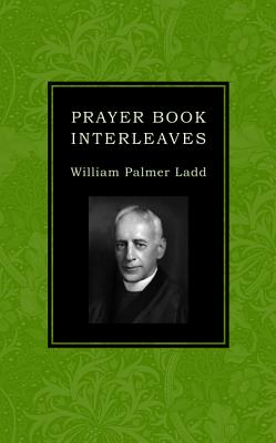 Prayer Book Interleaves - Ladd, William Palmer, and McGowan, Andrew B (Foreword by)
