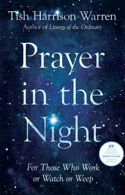 Prayer in the Night: For Those Who Work or Watch or Weep - Warren, Tish Harrison