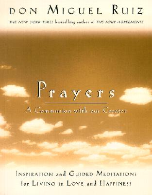Prayers: A Communion with Our Creator - Ruiz, Don Miguel, and Mills, Janet