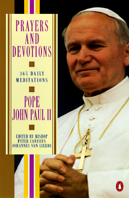 Prayers and Devotions: 365 Daily Meditations - John Paul II, and Paul II, John, and Pope John Paul