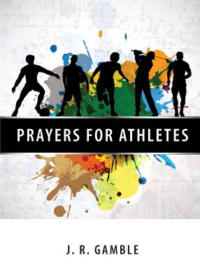 Prayers for Athletes - Gamble, J R