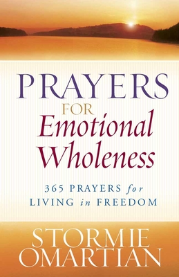Prayers for Emotional Wholeness: 365 Prayers for Living in Freedom - Omartian, Stormie