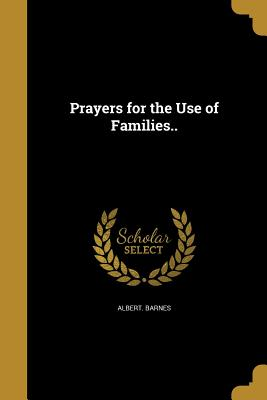 Prayers for the Use of Families.. - Barnes, Albert