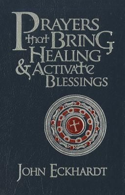 Prayers That Bring Healing and Activate Blessings - Eckhardt, John