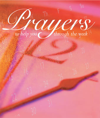 Prayers to Help You Through the Week - Warburton, Olivia (Compiled by)
