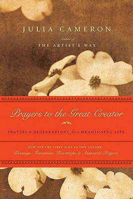 Prayers to the Great Creator: Prayers and Declarations for a Meaningful Life - Cameron, Julia