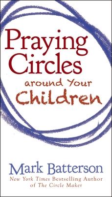 Praying Circles Around Your Children - Batterson, Mark