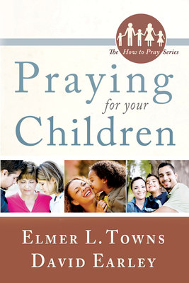 Praying for Your Children - Towns, Elmer L, and Earley, David