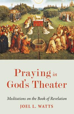Praying in God's Theater: Meditations on the Book of Revelation - Watts, Joel L