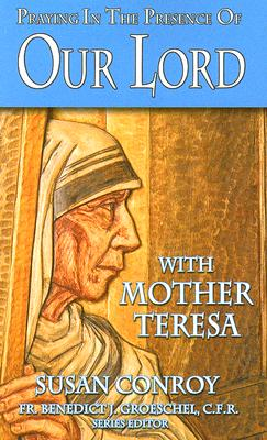 Praying in the Presence of Our Lord with Mother Teresa - Conroy, Susan