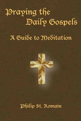 Praying the Daily Gospels: A Guide to Meditation - St Romain, Philip