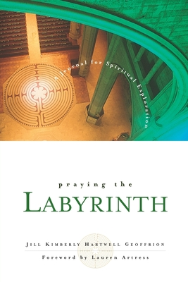 Praying the Labyrinth:: A Journal for Spiritual Exploration - Geoffrion, Jill Kimberly Hartwell, and Artress, Lauren, Rev. (Foreword by)