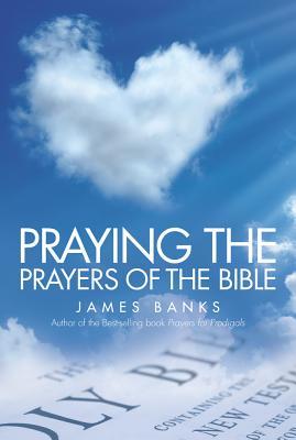 Praying the Prayers of the Bible - Banks, James, Dr.