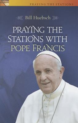 Praying the Stations with Pope Francis - Huebsch, Bill