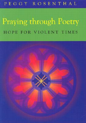 Praying Through Poetry: Hope for Violent Times - Rosenthal, Peggy