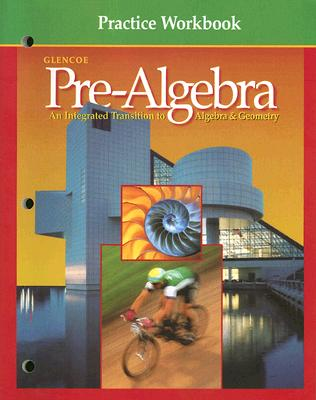 Pre-Algebra Practice Workbook: An Integrated Transition to Algebra & Geometry - McGraw-Hill/Glencoe (Creator)
