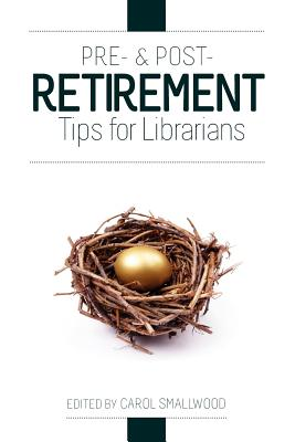 Pre- And Post-Retirement Tips for Librarians - Smallwood, Carol (Editor)
