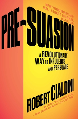 Pre-Suasion: A Revolutionary Way to Influence and Persuade - Cialdini, Robert