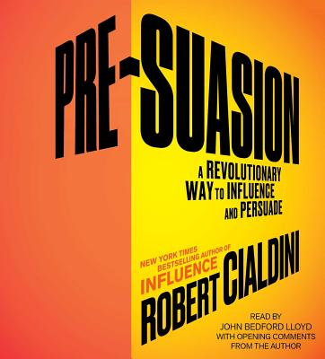 Pre-Suasion: A Revolutionary Way to Influence and Persuade - Cialdini, Robert, and Lloyd, John Bedford (Read by)
