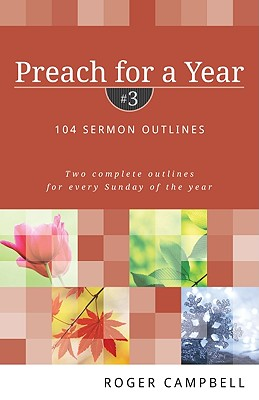 Preach for a Year: 104 Sermon Outlines: Two Complete Outlines for Every Sunday of the Year - Campbell, Roger