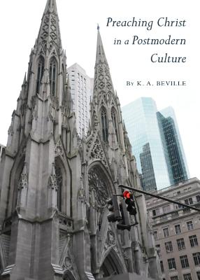 Preaching Christ in a Postmodern Culture - Beville, K. A.