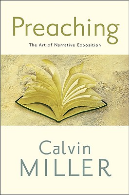 Preaching: The Art of Narrative Exposition - Miller, Calvin, Dr.
